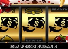 Bandar Judi Mesin Slot Indonesia Saat Ini